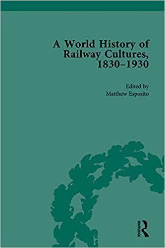 A World History of Railway Cultures, 1830-1930: Volume III