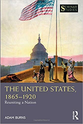 The United States, 1865-1920 Reuniting a Nation (Seminar Studies) [2020] - Original PDF