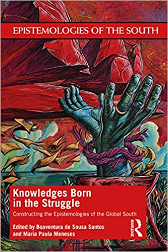 Knowledges Born in the Struggle:  Constructing the Epistemologies of the Global South (Epistemologies of the South)[2019] - Original PDF