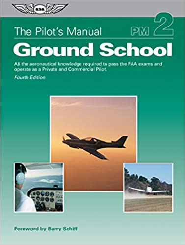 The Pilot's Manual: Ground School: All the aeronautical knowledge required to pass the FAA exams and operate as a Private and Commercial Pilot  (4th Edition) - Original PDF