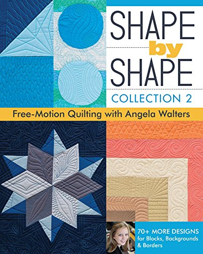 Shape by Shape, Collection 2: Free-Motion Quilting with Angela Walters - 70+ More Designs for Blocks, Backgrounds & Borders - Epub + Converted pdf