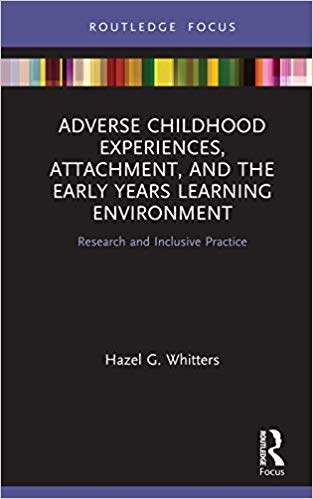 Adverse Childhood Experiences, Attachment, and the Early Years Learning Environment:  Research and Inclusive Practice