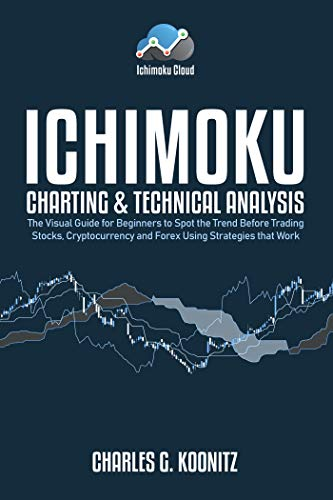 Ichimoku Charting & Technical Analysis: The Visual Guide for Beginners to Spot the Trend Before Trading Stocks, Cryptocurrency and Forex using Strategies that Work - Epub + Converted pdf