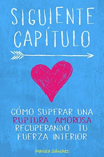 Siguiente Capítulo: Cómo superar una ruptura amorosa recuperando tu fuerza interior (Spanish Edition) - Epub + Converted pdf
