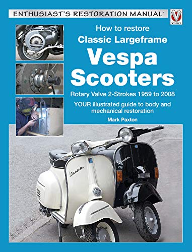 How to Restore Classic Largeframe Vespa Scooters: Rotary Valve 2-Strokes 1959 to 2008 (Enthusiast's Restoration Manual series) - Epub + Converted pdf