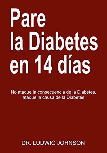Pare La Diabetes en 14 Dias: No Ataque la Consecuencia de la Diabetes. Ataque la Causa de la Diabetes (Spanish Edition)  - Epub + Converted pdf