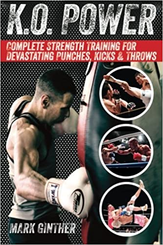 K.O. Power: Complete Strength Training for Devastating Punches, Kicks & Throws - Epub + Converted pdf