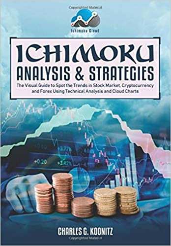 Ichimoku Analysis & Strategies: The Visual Guide to Spot the Trends in Stock Market, Cryptocurrency and Forex Using Technical Analysis and Cloud Charts - Epub + Converted pdf