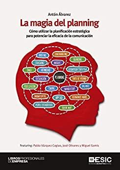 La magia del planning. Cómo utilizar la planificación estratégica para potenciar la eficacia de la comunicación (Spanish Edition) - Epub + Converted pdf