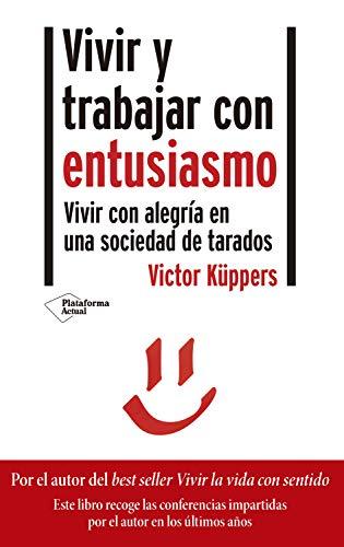 Vivir y trabajar con entusiasmo: Vivir con alegría en una sociedad de tarados (Spanish Edition) - Epub + Converted pdf
