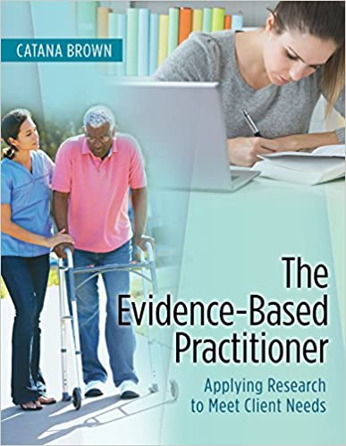 The Evidence-Based Practitioner: Applying Research to Meet Client Needs  - Original PDF