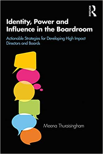 Identity, Power and Influence in the Boardroom Actionable Strategies for Developing High Impact Directors and Boards [2019] - Original PDF