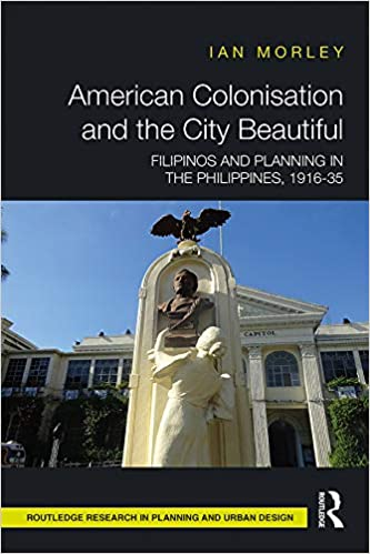 American Colonisation and the City Beautiful:  Filipinos and Planning in the Philippines, 1916-35[2019] - Original PDF
