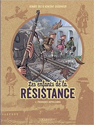 Les Enfants de la Résistance - Tome 2 - Premières répressions (LES ENFANTS DE LA RESISTANCE (2)) (French Edition)  - Epub + Converted pdf