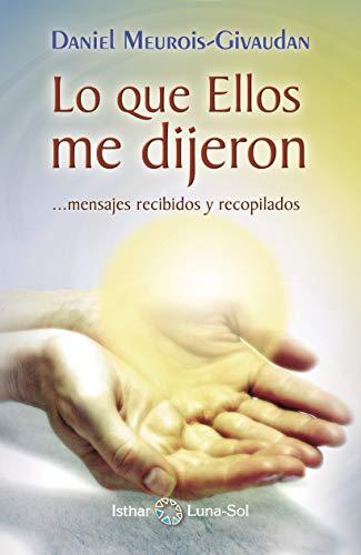 Lo que Ellos me dijeron: Mensajes recibidos y recopilados (Spanish Edition) - Epub + Converted pdf