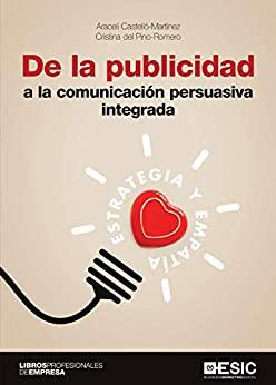 De la publicidad a la comunicación persuasiva integrada De la publicidad a la comunicación persuasiva integrada. Estrategia y empatía (Spanish Edition) - Epub + Converted pdf