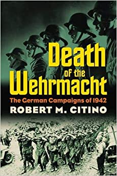 Death of the Wehrmacht: The German Campaigns of 1942 (Modern War Studies) - Epub + Converted pdf