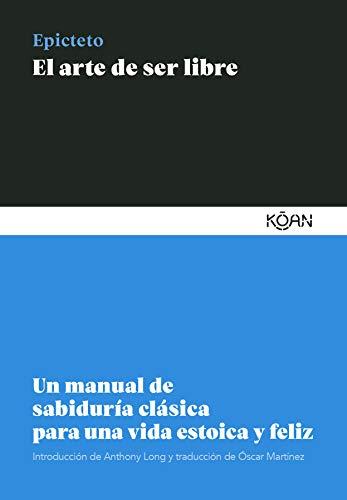 El arte de ser libre: Un manual de sabiduría clásica para una vida estoica y feliz (Spanish Edition) - Epub + Converted pdf
