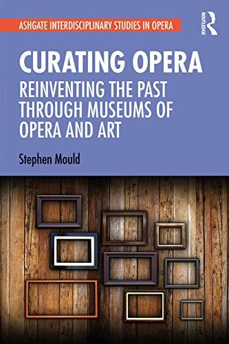 Curating Opera: Reinventing the Past Through Museums of Opera and Art (Ashgate Interdisciplinary Studies in Opera) - Original PDF