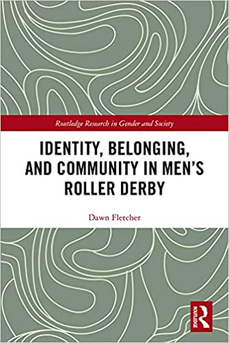 Identity, Belonging, and Community in Men's Roller Derby (Routledge Research in Gender and Society) [2020] - Original PDF