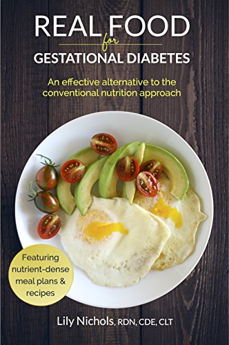 Real Food for Gestational Diabetes:  An Effective Alternative to the Conventional Nutrition Approach - Epub + Converted pdf