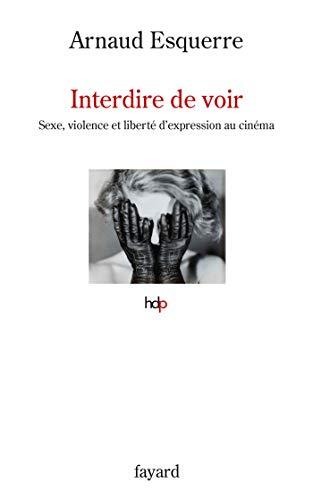 Interdire de voir: Sexe, violence et liberté d'expression au cinéma (Histoire de la Pensée) (French Edition) - Epub + Converted pdf