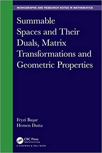 Summable Spaces and Their Duals, Matrix Transformations and Geometric Properties (Chapman & Hall/CRC Monographs and Research Notes in Mathematics) - Original PDF