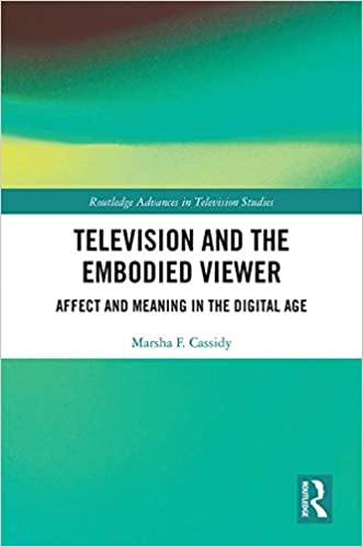 Television and the Embodied Viewer:  Affect and Meaning in the Digital Age (Routledge Advances in Television Studies) - Original PDF