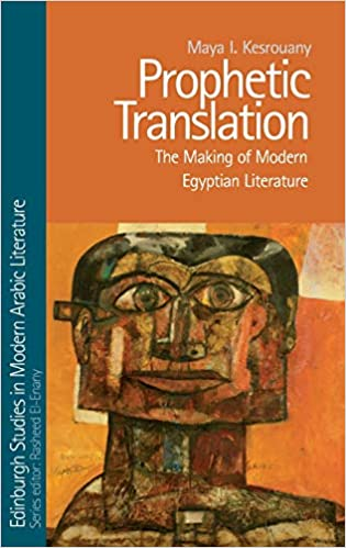 Prophetic Translation The Making of Modern Egyptian Literature (Edinburgh Studies in Modern Arabic Literature) [2019] - Original PDF