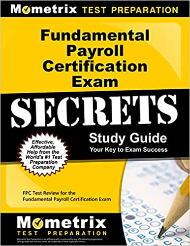 Fundamental Payroll Certification Exam Secrets Study Guide:  FPC Test Review for the Fundamental Payroll Certification Exam - Epub + Converted pdf