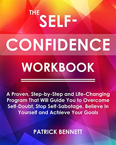 The Self-Confidence Workbook: A Proven, Step-by-Step and Life-Changing Program That Will Guide You to Overcome Self-Doubt - Epub + Converted pdf