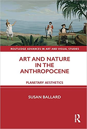 Art and Nature in the Anthropocene: Planetary Aesthetics (Routledge Advances in Art and Visual Studies) - Original PDF