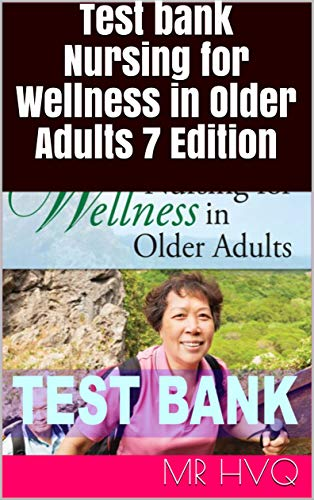 Test bank Nursing for Wellness in Older Adults (7th Edition) - Epub + Converted pdf