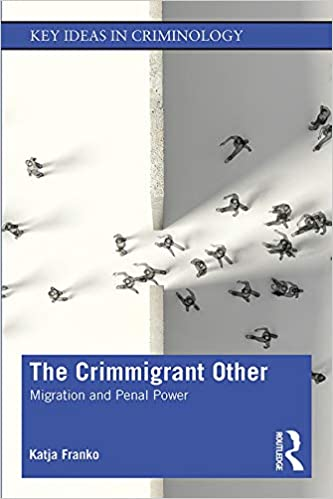 The Crimmigrant Other:  Migration and Penal Power (Key Ideas in Criminology)[2019] - Original PDF