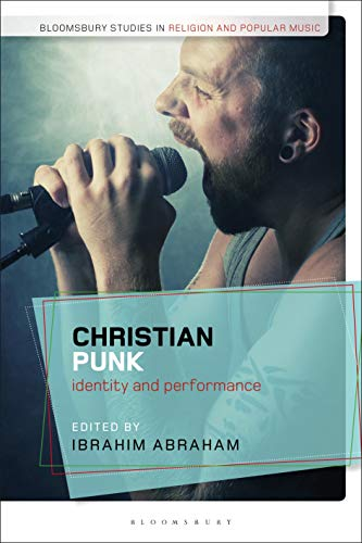 Christian Punk Identity and Performance (Bloomsbury Studies in Religion and Popular Music) [2020] - Original PDF