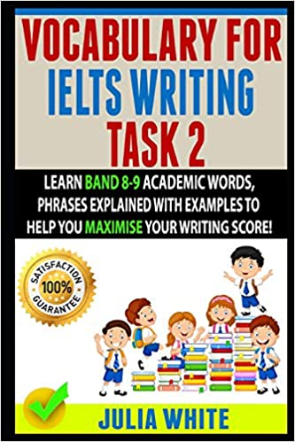 VOCABULARY FOR IELTS WRITING TASK 2: Learn Band 8-9 Academic Words, Phrases Explained With Examples To Help You Maximise Your Writing Score! - Epub + Converted pdf