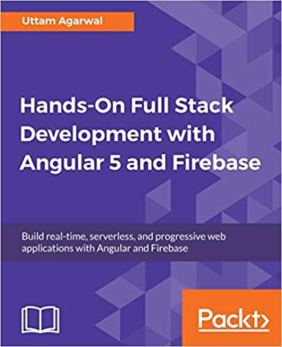 Hands-On Full Stack Development with Angular 5 and Firebase: Build real-time, serverless, and progressive web applications with Angular and Firebase - Original PDF