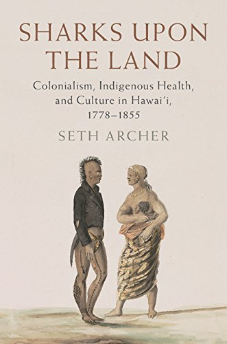 Sharks upon the Land: Colonialism, Indigenous Health, and Culture in Hawai'i, 1778-1855 (Studies in North American Indian History) - Original PDF
