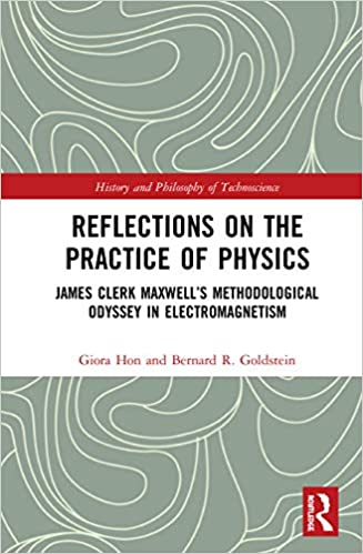 Reflections on the Practice of Physics: James Clerk Maxwell's Methodological Odyssey in Electromagnetism (History and Philosophy of Technoscience) - Original PDF