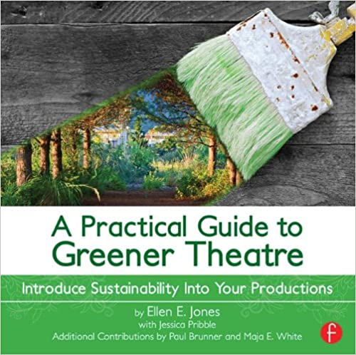 A Practical Guide to Greener Theatre:  Introduce Sustainability Into Your Productions - Original PDF