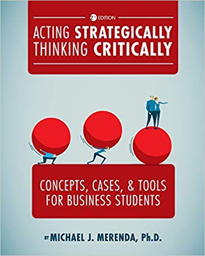 Acting Strategically, Thinking Critically: Concepts, Cases, and Tools for Business Students (2nd Edition)