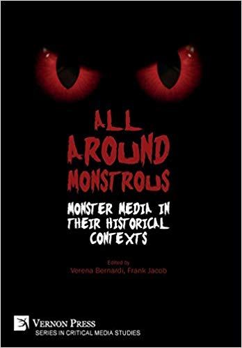 All Around Monstrous: Monster Media in Their Historical Contexts (Series in Critical Media Studies)