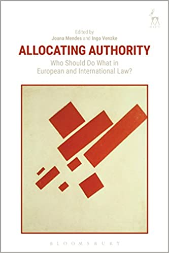Allocating Authority: Who Should Do What in European and International Law? - Original PDF