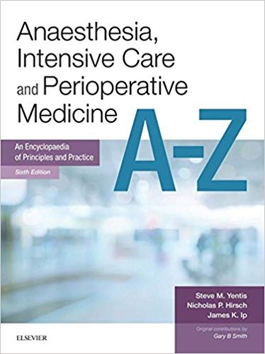Anaesthesia, Intensive Care and Perioperative Medicine A-Z:  An Encyclopaedia of Principles and Practice (FRCA Study Guides)(6th Edition)