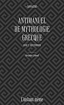 Antimanuel de mythologie grecque. Livre 2: Questionner (French Edition) - Epub + Converted Pdf