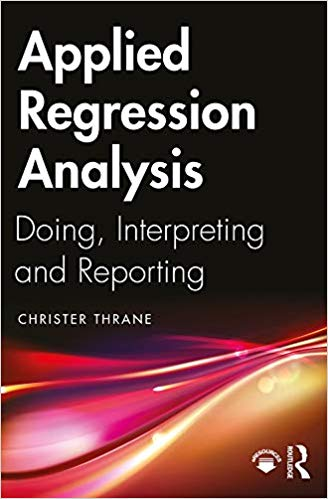 Applied Regression Analysis Doing, Interpreting and Reporting (9781138335479)