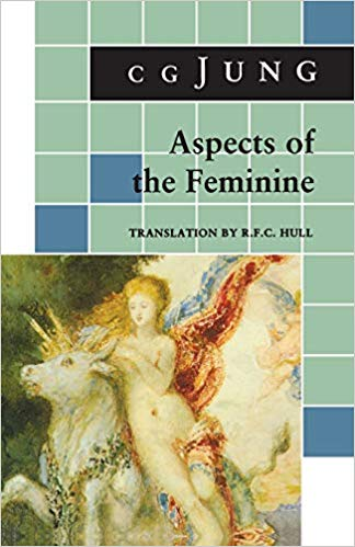 Aspects of the Feminine (From Volumes 6, 7, 9i, 9ii, 10, 17, Collected Works) (Jung Extracts) (9780691018454)