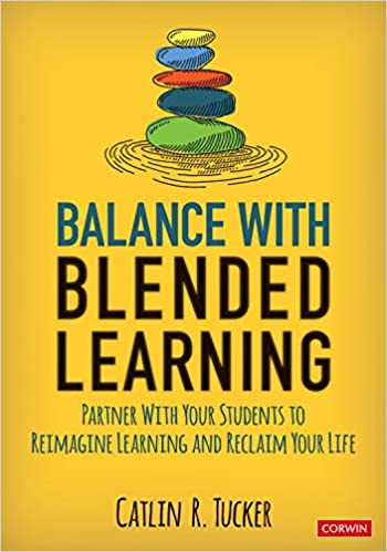 Balance With Blended Learning: Partner With Your Students to Reimagine Learning and Reclaim Your Life [2020] - Original PDF