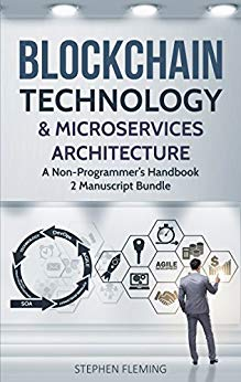 Blockchain Technology & Microservices Architecture: A Non-Programmer's Handbook