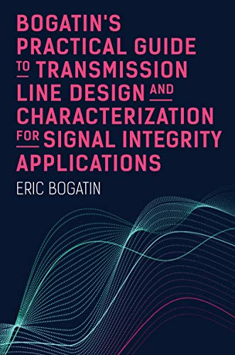 Bogatin's Practical Guide to Transmission Line Design and Characterization for Signal Integrity Applications - Orginal Pdf